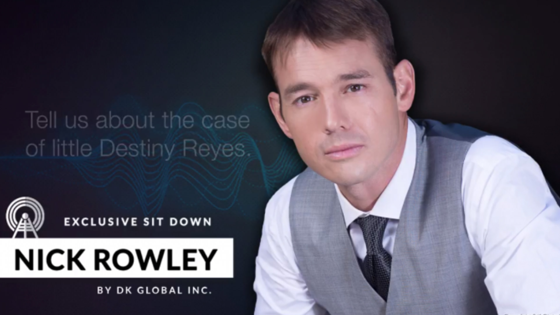 Nick Rowley was recently interviewed by DK Global regarding the Destiny Reyes case.